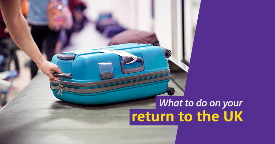 What to do on your return to the UK