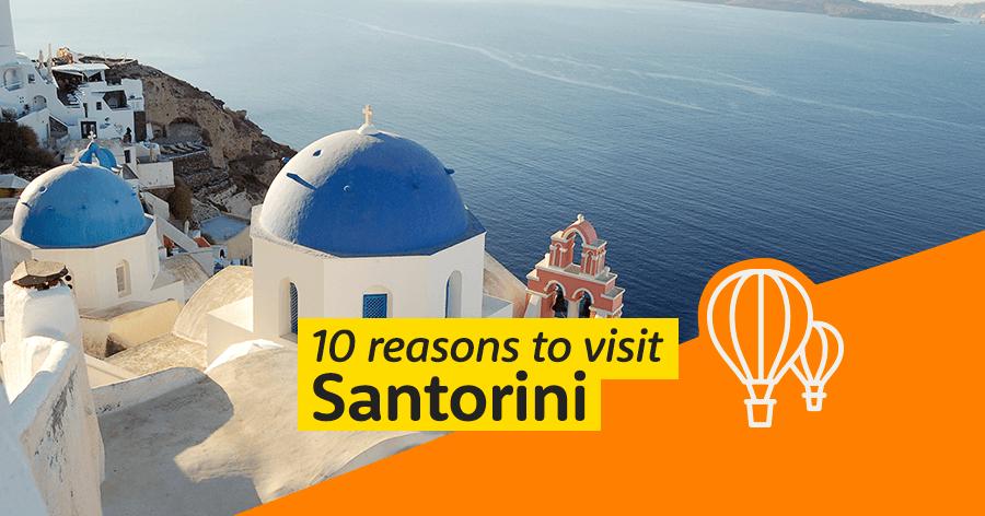 10 reasons to visit Santorini